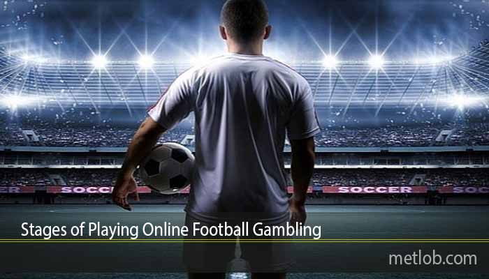 Stages of Playing Online Football Gambling